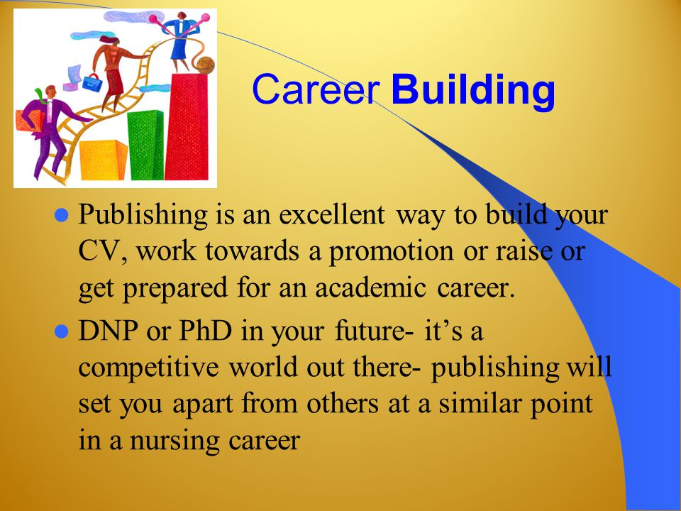 Career Building Publishing is an excellent way to build your CV, work towards a promotion or raise or get prepared for an academic career.