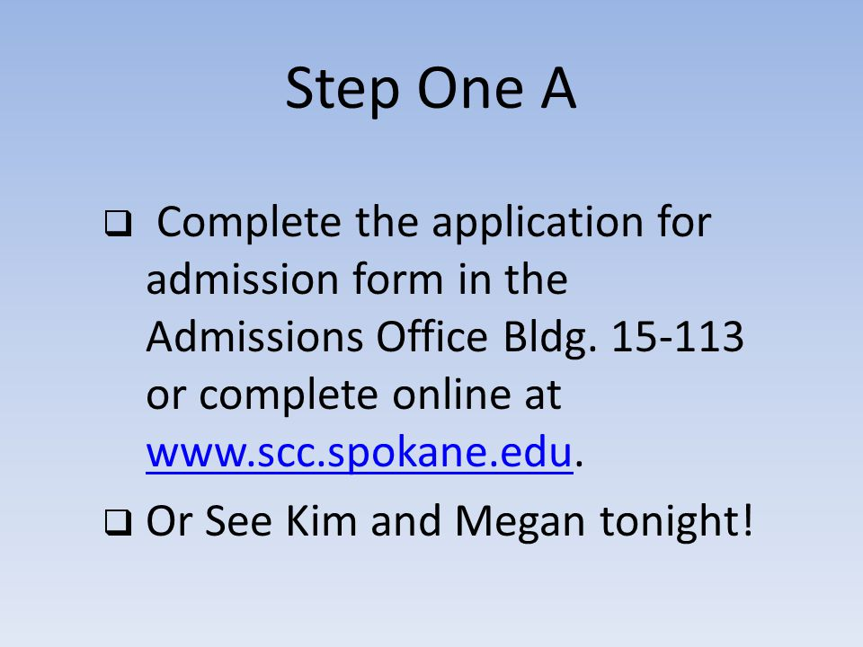Step One B Apply for financial aid by completing your Free Application for Student Aid (FAFSA) at www.scc.spokane.eduwww.scc.spokane.edu Running Start students do not apply because their tuition is paid by the state of Washington through the public school system.