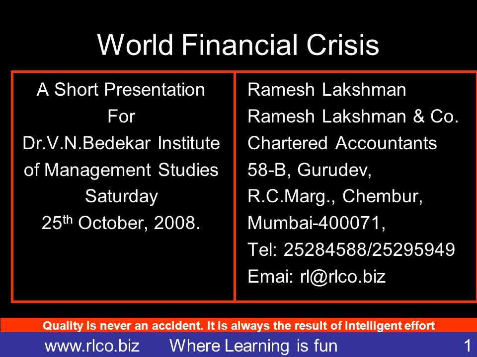 Quality is never an accident. It is always the result of intelligent effort www.rlco.biz Where Learning is fun 1 World Financial Crisis A Short Presen