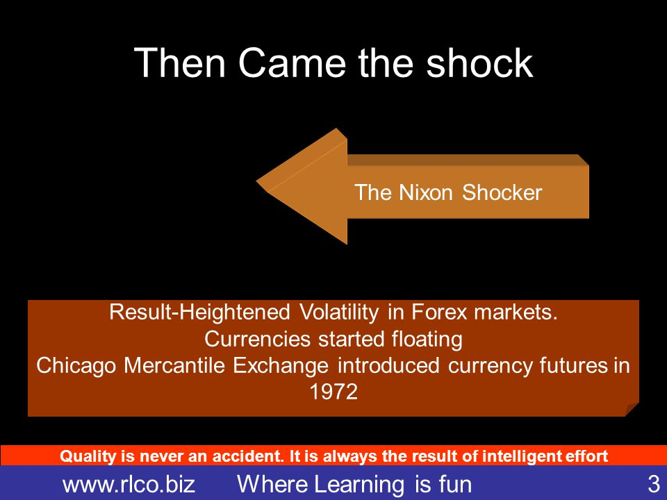 Quality is never an accident. It is always the result of intelligent effort www.rlco.biz Where Learning is fun 3 Then Came the shock The Nixon Shocker