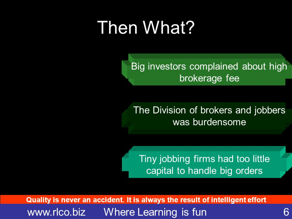 Quality is never an accident. It is always the result of intelligent effort www.rlco.biz Where Learning is fun 6 Then What? Big investors complained a