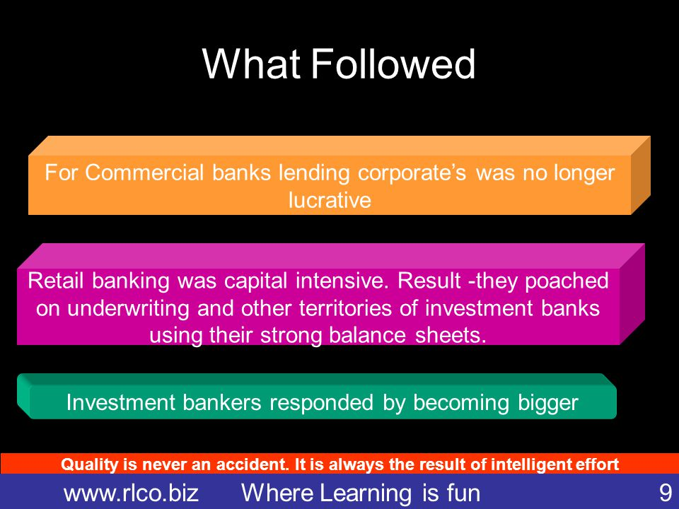 Quality is never an accident. It is always the result of intelligent effort www.rlco.biz Where Learning is fun 9 What Followed For Commercial banks le