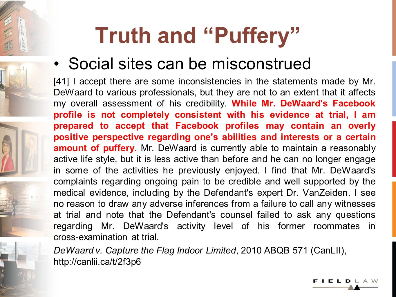 Truth and Puffery Social sites can be misconstrued [41] I accept there are some inconsistencies in the statements made by Mr. DeWaard to various profe