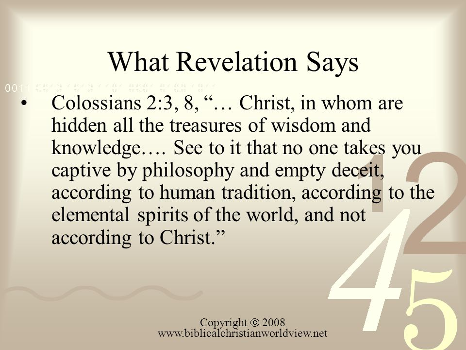 What Revelation Says Colossians 2:3, 8, … Christ, in whom are hidden all the treasures of wisdom and knowledge….