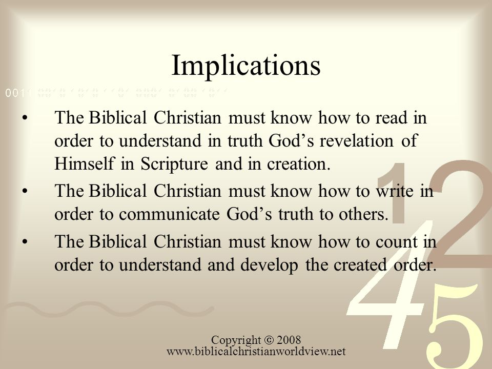 Implications The Biblical Christian must know how to read in order to understand in truth Gods revelation of Himself in Scripture and in creation.