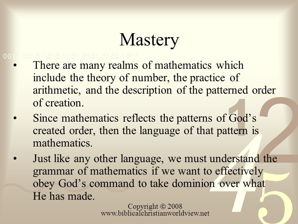 Mastery There are many realms of mathematics which include the theory of number, the practice of arithmetic, and the description of the patterned order of creation.