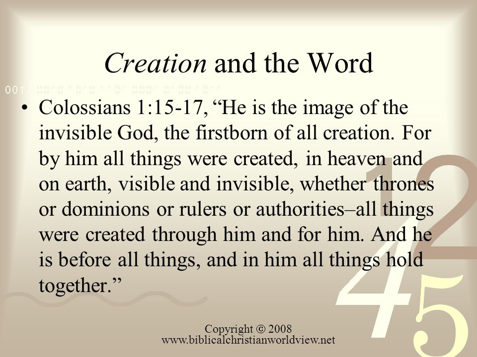 Creation and the Word Colossians 1:15-17, He is the image of the invisible God, the firstborn of all creation.