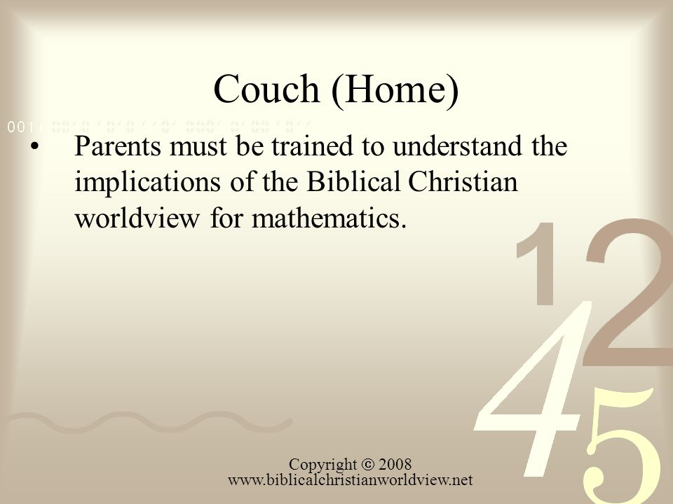 Couch (Home) Parents must be trained to understand the implications of the Biblical Christian worldview for mathematics.