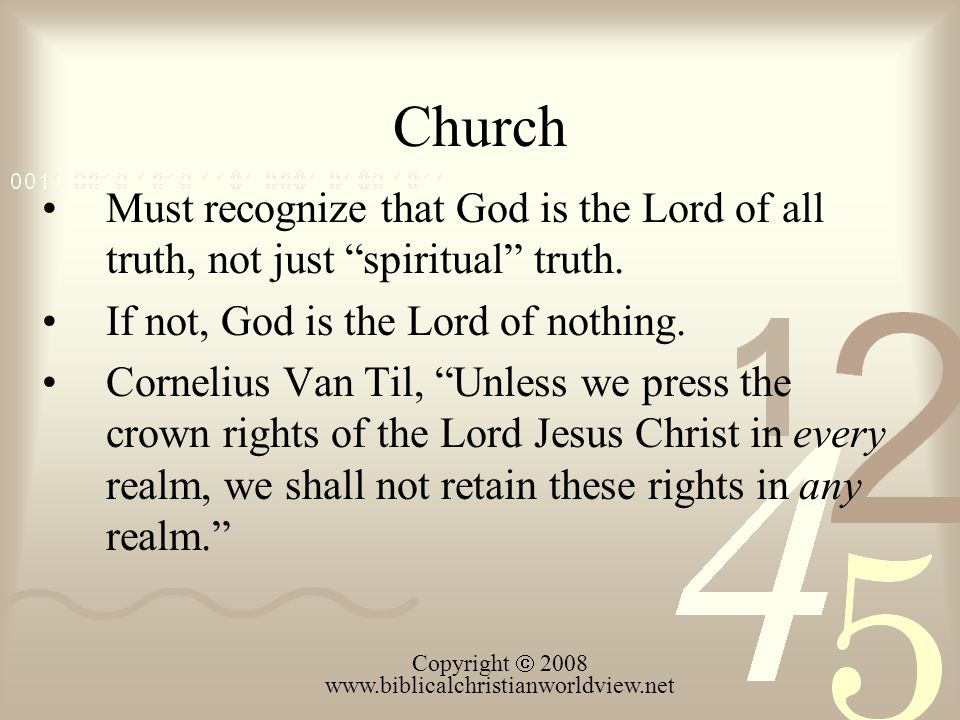 Church Must recognize that God is the Lord of all truth, not just spiritual truth.