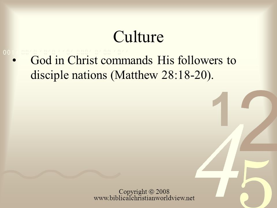 Culture God in Christ commands His followers to disciple nations (Matthew 28:18-20).