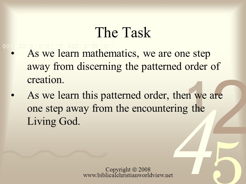 The Task As we learn mathematics, we are one step away from discerning the patterned order of creation.