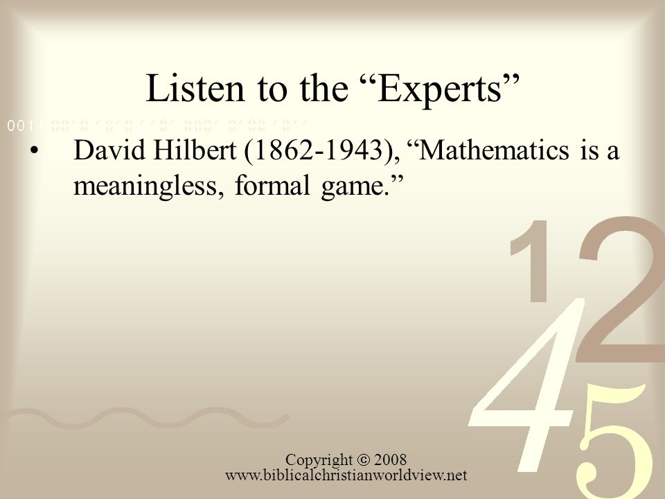 Listen to the Experts David Hilbert (1862-1943), Mathematics is a meaningless, formal game.