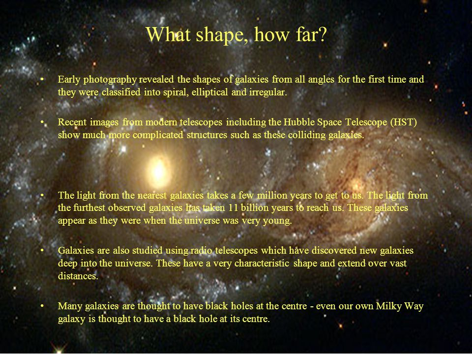 What shape, how far? Early photography revealed the shapes of galaxies from all angles for the first time and they were classified into spiral, ellipt