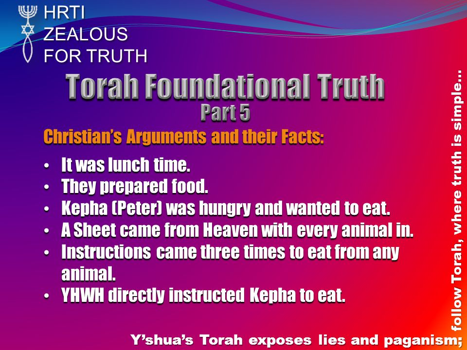 HRTIZEALOUS FOR TRUTH Yshuas Torah exposes lies and paganism; follow Torah, where truth is simple… Christians Arguments and their Facts: It was lunch time.