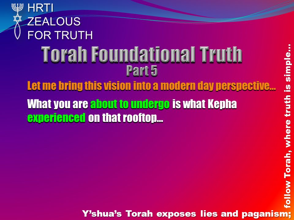 HRTIZEALOUS FOR TRUTH Yshuas Torah exposes lies and paganism; follow Torah, where truth is simple… Let me bring this vision into a modern day perspective...