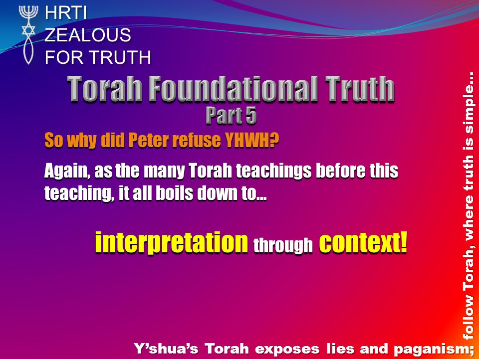 HRTIZEALOUS FOR TRUTH Yshuas Torah exposes lies and paganism; follow Torah, where truth is simple… So why did Peter refuse YHWH.