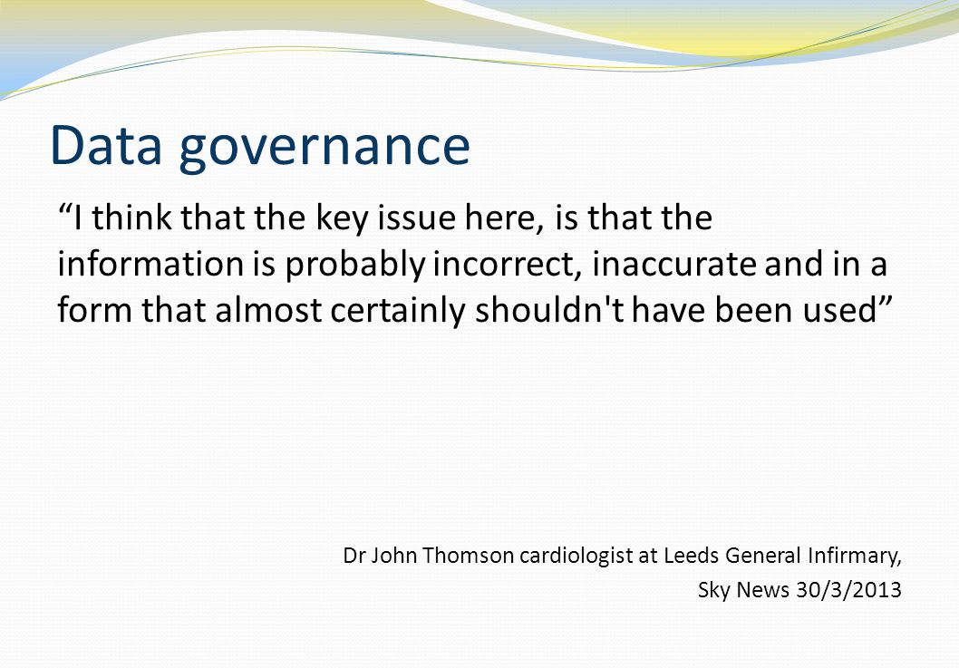 Data governance I think that the key issue here, is that the information is probably incorrect, inaccurate and in a form that almost certainly shouldn