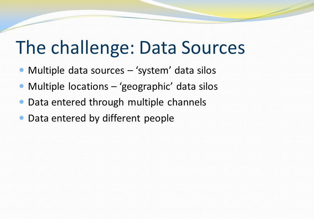 The challenge: Data Sources Typical publisher systems: Data can be entered by: Financial system CRM/Sales database Authentication system Fulfilment Usage statistics Submissions system Author database …..