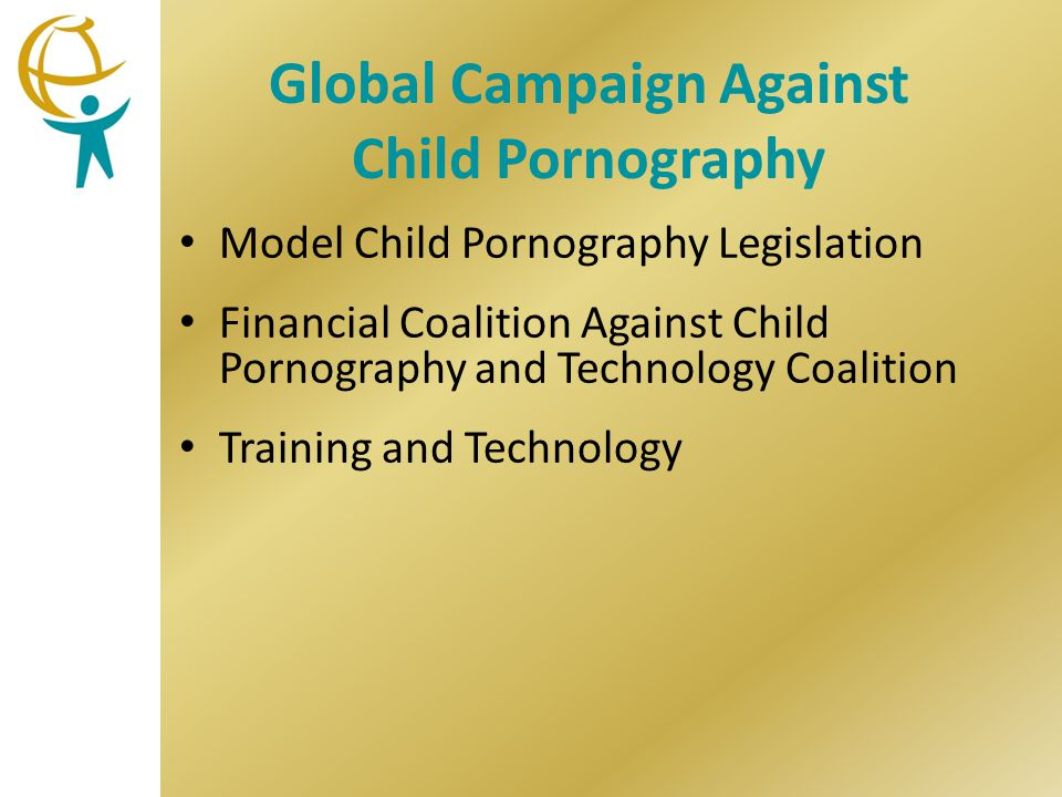 Global Campaign Against Child Pornography Model Child Pornography Legislation Financial Coalition Against Child Pornography and Technology Coalition Training and Technology