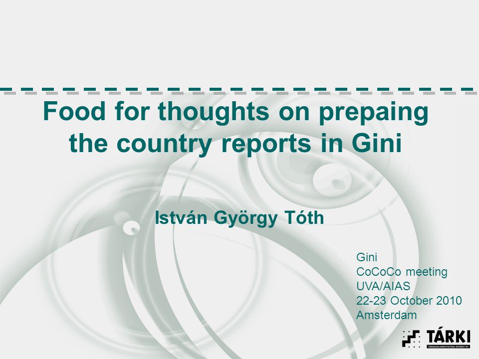 Food for thoughts on prepaing the country reports in Gini István György Tóth Gini CoCoCo meeting UVA/AIAS 22-23 October 2010 Amsterdam