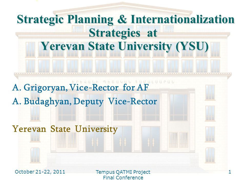 October 21-22, 2011 Tempus QATMI Project Final Conference 1 Strategic Planning & Internationalization Strategies at Yerevan State University (YSU) Str