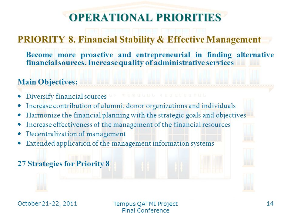 OPERATIONAL PRIORITIES PRIORITY 8. Financial Stability & Effective Management Become more proactive and entrepreneurial in finding alternative financi