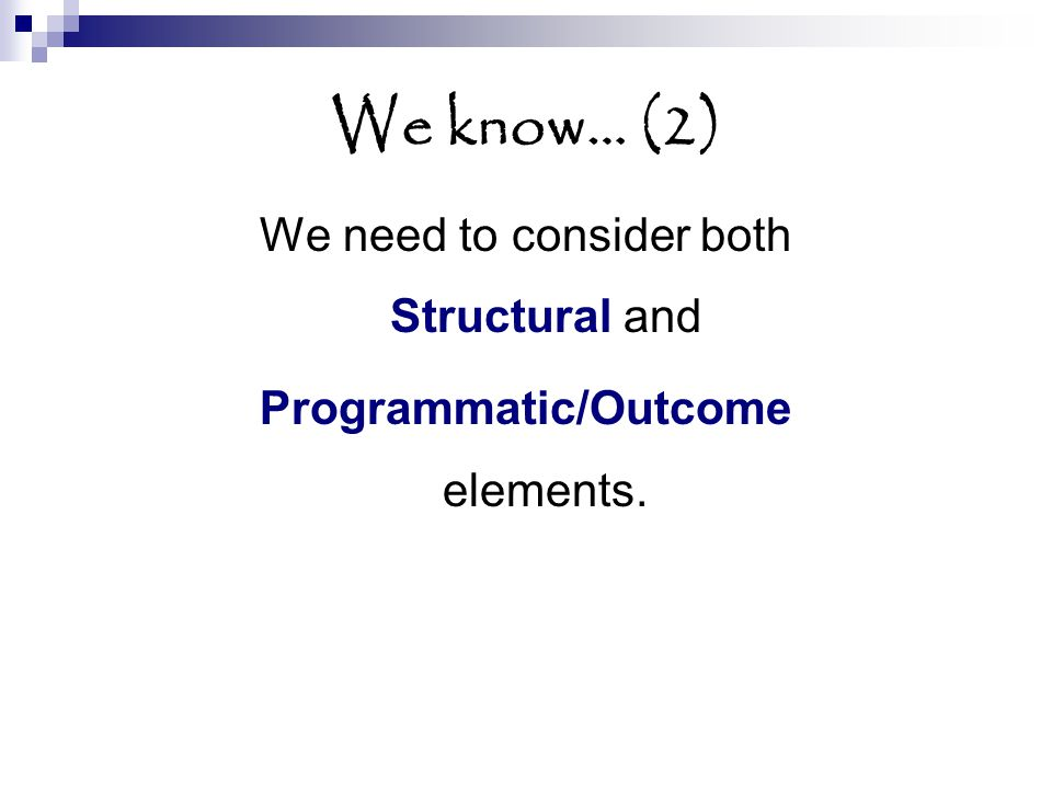 We know… (2) We need to consider both Structural and Programmatic/Outcome elements.