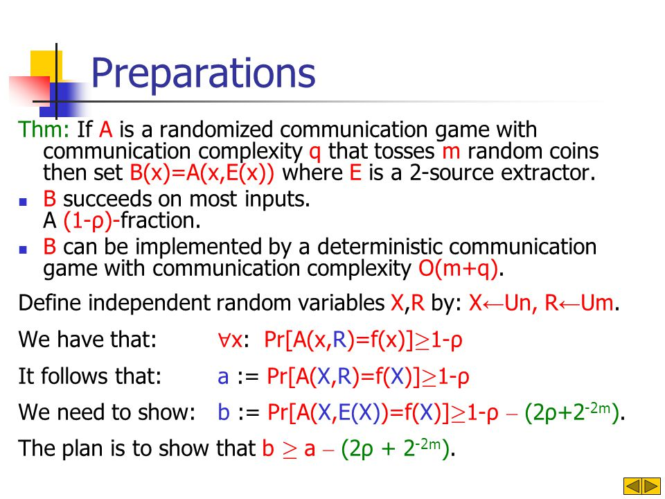 Preparations Thm: If A is a randomized communication game with communication complexity q that tosses m random coins then set B(x)=A(x,E(x)) where E is a 2-source extractor.