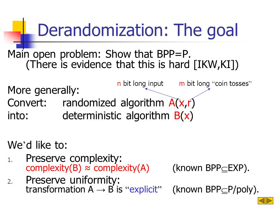 Derandomization: The goal Main open problem: Show that BPP=P.
