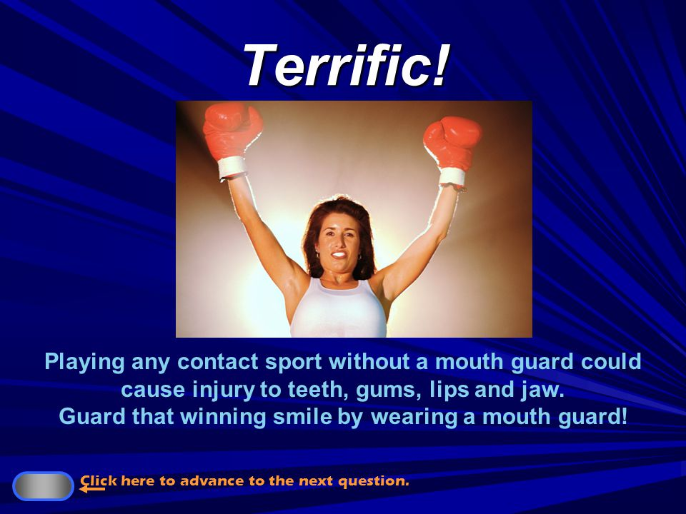 $16,000 A mouth guard prevents broken or chipped teeth and also protects lips, tongue and jaw from injury when playing sports.