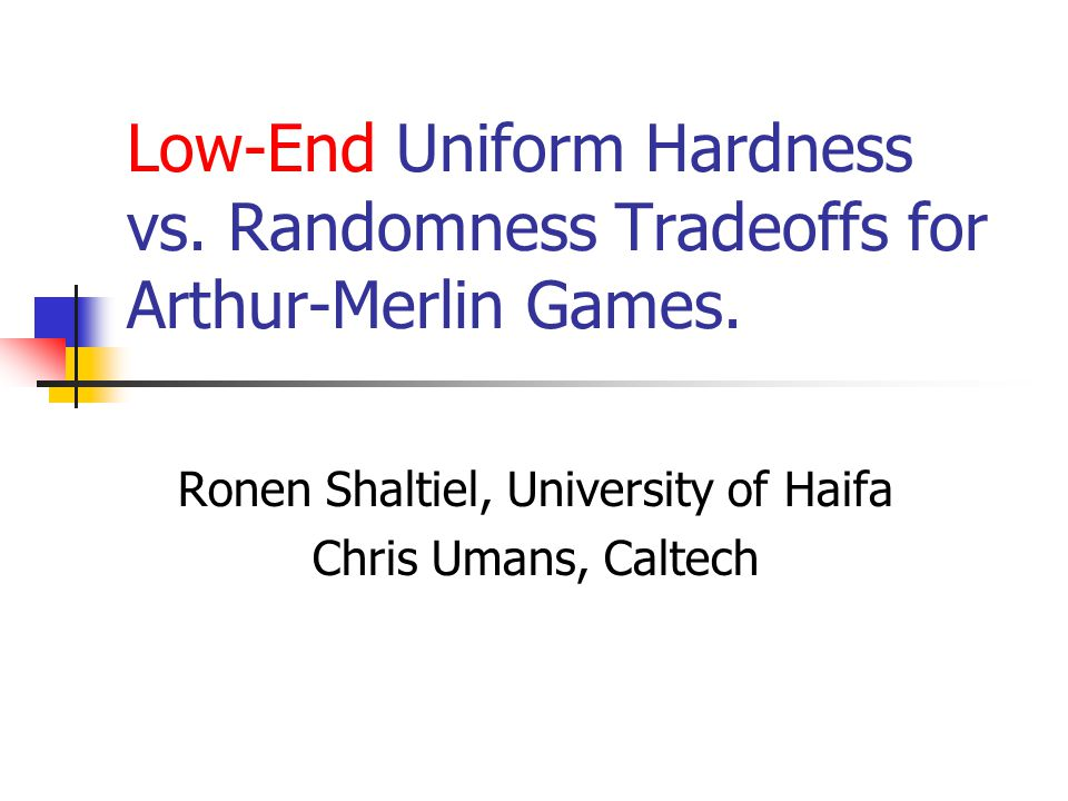 Low-End Uniform Hardness vs.Randomness Tradeoffs for Arthur-Merlin Games.