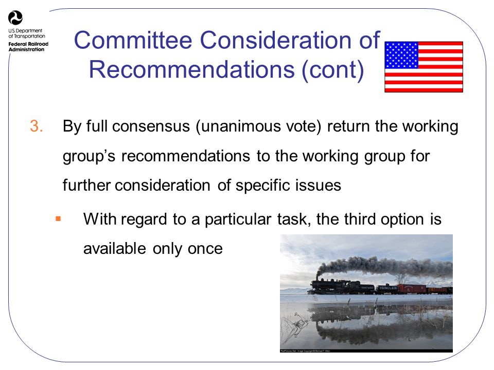 April 2008 – Office of Safety Committee Consideration of Recommendations (cont) 3.By full consensus (unanimous vote) return the working groups recommendations to the working group for further consideration of specific issues With regard to a particular task, the third option is available only once