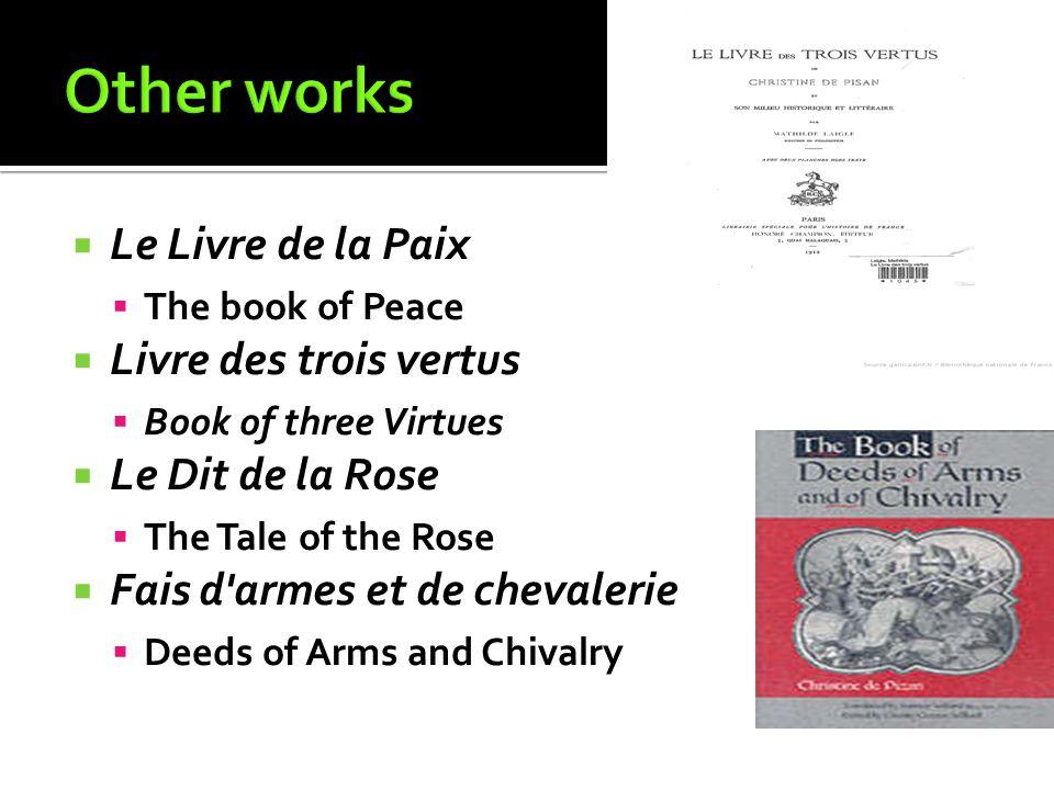 Le Livre de la Paix The book of Peace Livre des trois vertus Book of three Virtues Le Dit de la Rose The Tale of the Rose Fais d'armes et de chevaleri