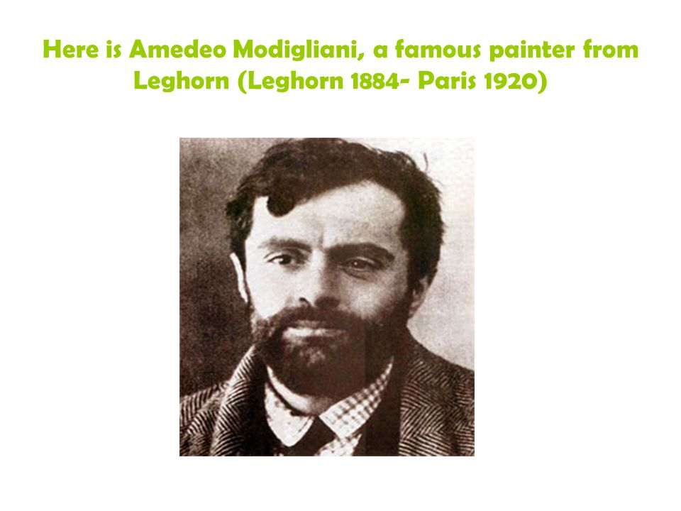 Here is Amedeo Modigliani, a famous painter from Leghorn (Leghorn 1884- Paris 1920)