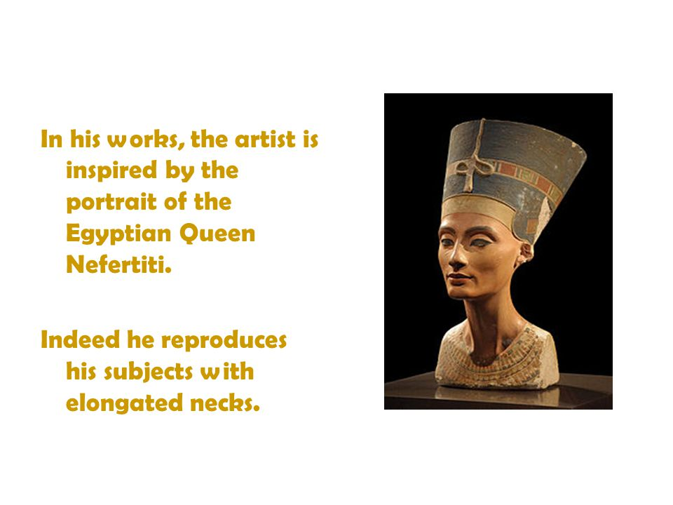In his works, the artist is inspired by the portrait of the Egyptian Queen Nefertiti.