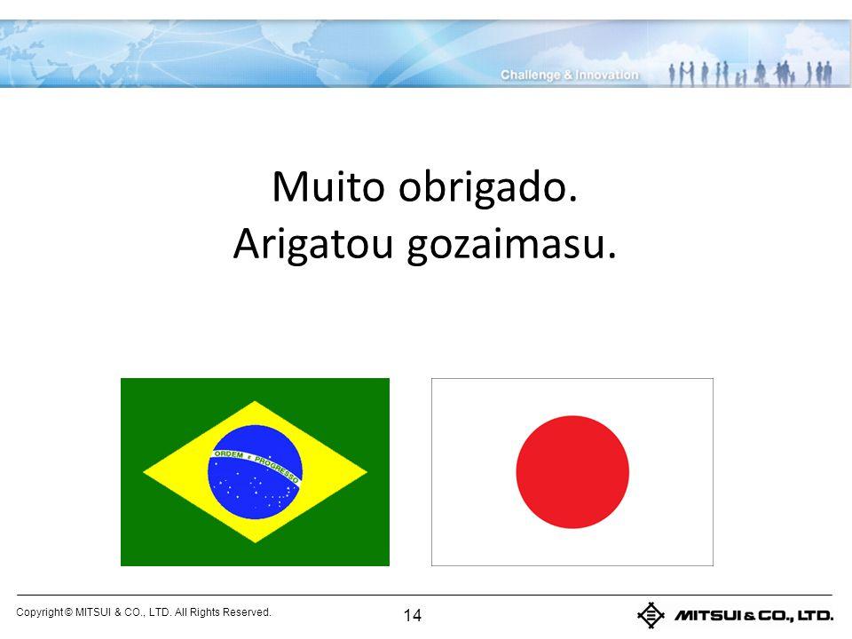 Copyright © MITSUI & CO., LTD. All Rights Reserved. Muito obrigado. Arigatou gozaimasu. 14