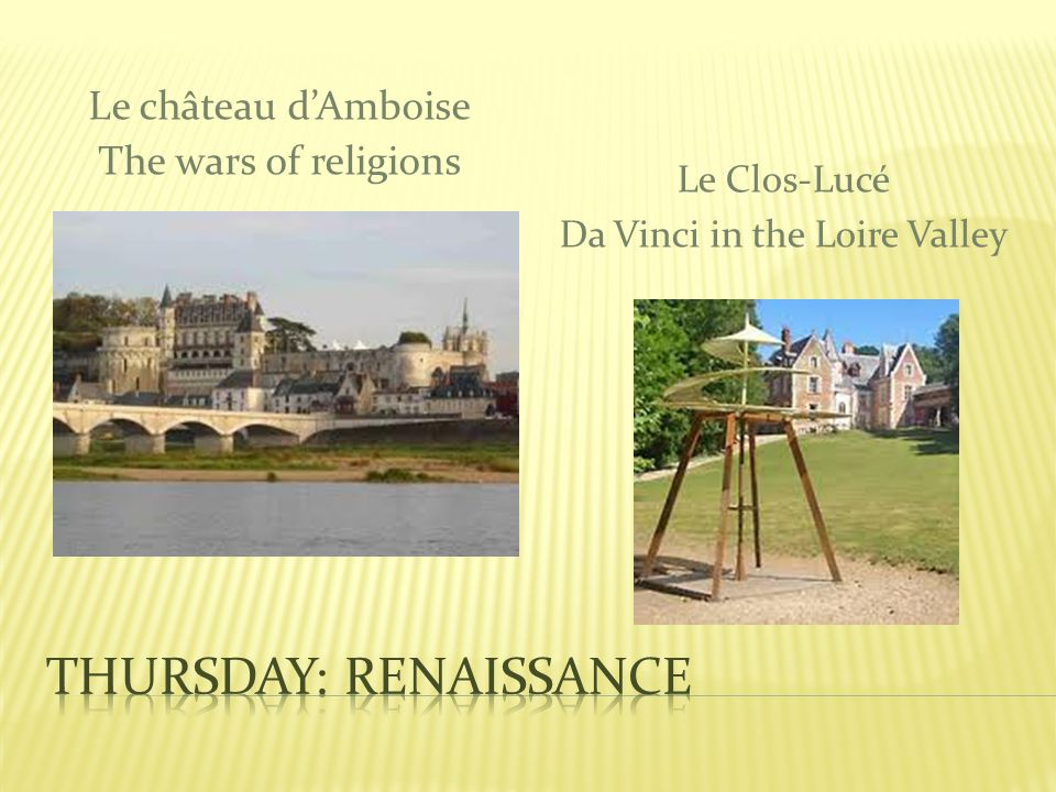 Le château dAmboise The wars of religions Le Clos-Lucé Da Vinci in the Loire Valley