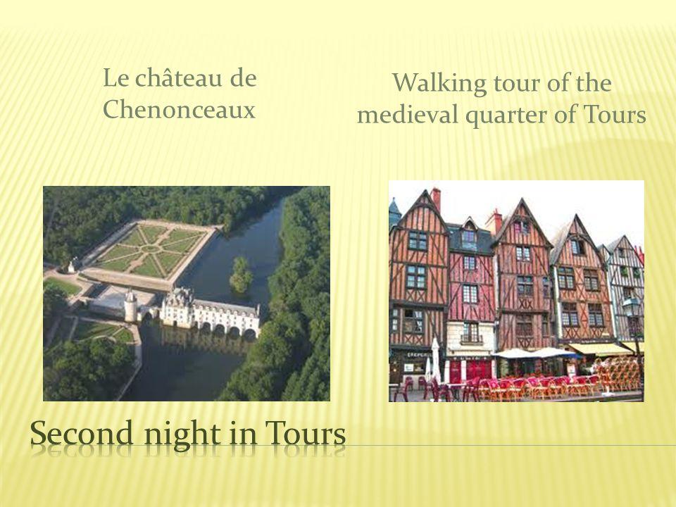 Le château de Chenonceaux Walking tour of the medieval quarter of Tours