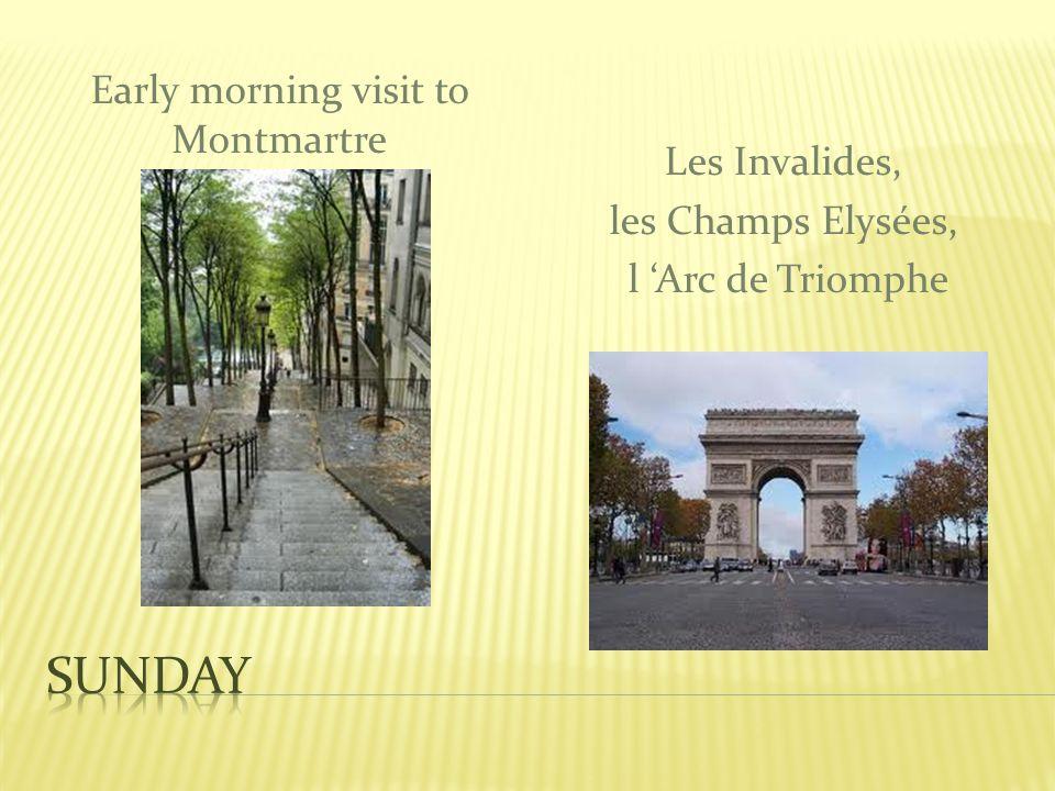 Early morning visit to Montmartre Les Invalides, les Champs Elysées, l Arc de Triomphe