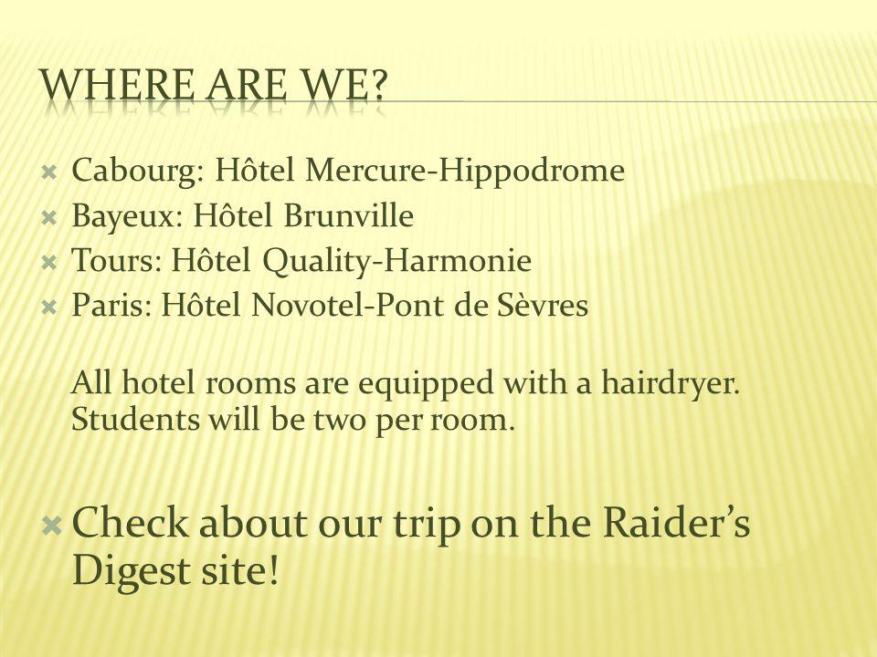 Cabourg: Hôtel Mercure-Hippodrome Bayeux: Hôtel Brunville Tours: Hôtel Quality-Harmonie Paris: Hôtel Novotel-Pont de Sèvres All hotel rooms are equipped with a hairdryer.