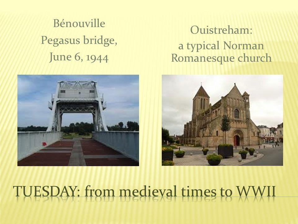 Bénouville Pegasus bridge, June 6, 1944 Ouistreham: a typical Norman Romanesque church