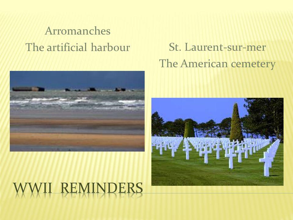 Arromanches The artificial harbour St. Laurent-sur-mer The American cemetery