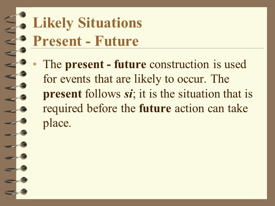 Likely Situations Present - Future The present - future construction is used for events that are likely to occur.