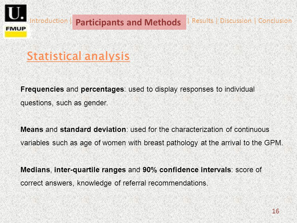 16 Statistical analysis Introduction | | Results | Discussion | Conclusion Participants and Methods Frequencies and percentages: used to display respo