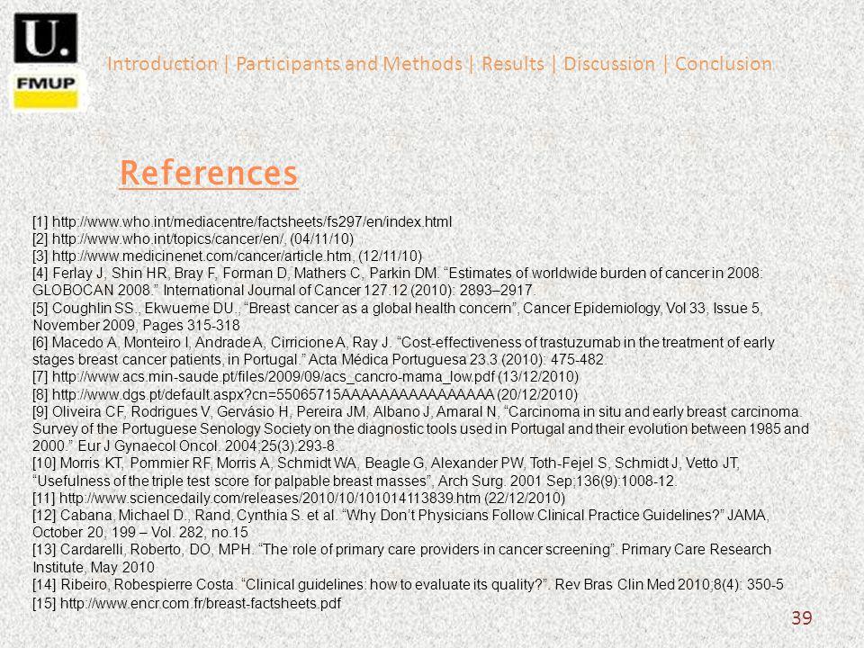 39 References [1] http://www.who.int/mediacentre/factsheets/fs297/en/index.html [2] http://www.who.int/topics/cancer/en/, (04/11/10) [3] http://www.medicinenet.com/cancer/article.htm, (12/11/10) [4] Ferlay J, Shin HR, Bray F, Forman D, Mathers C, Parkin DM.