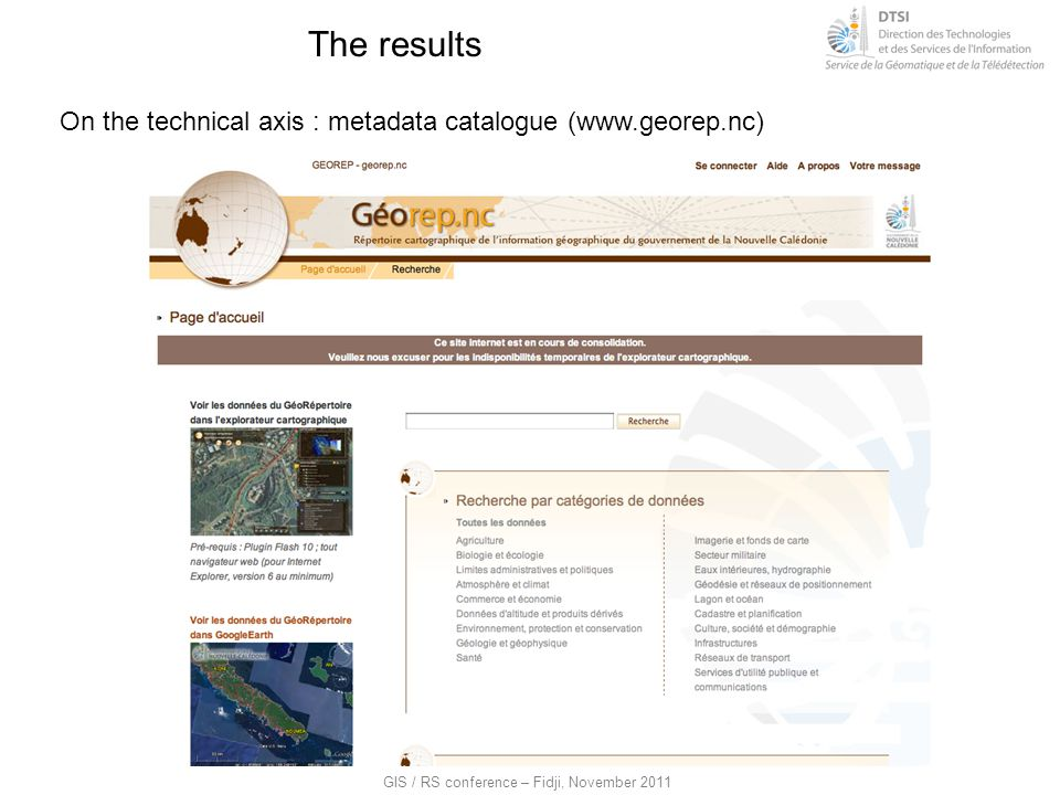 GIS / RS conference – Fidji, November 2011 The results On the technical axis : metadata catalogue