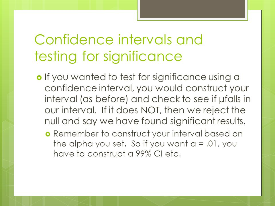Confidence intervals and testing for significance If you wanted to test for significance using a confidence interval, you would construct your interva