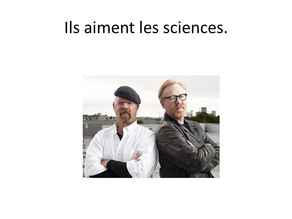 Ils aiment les sciences.