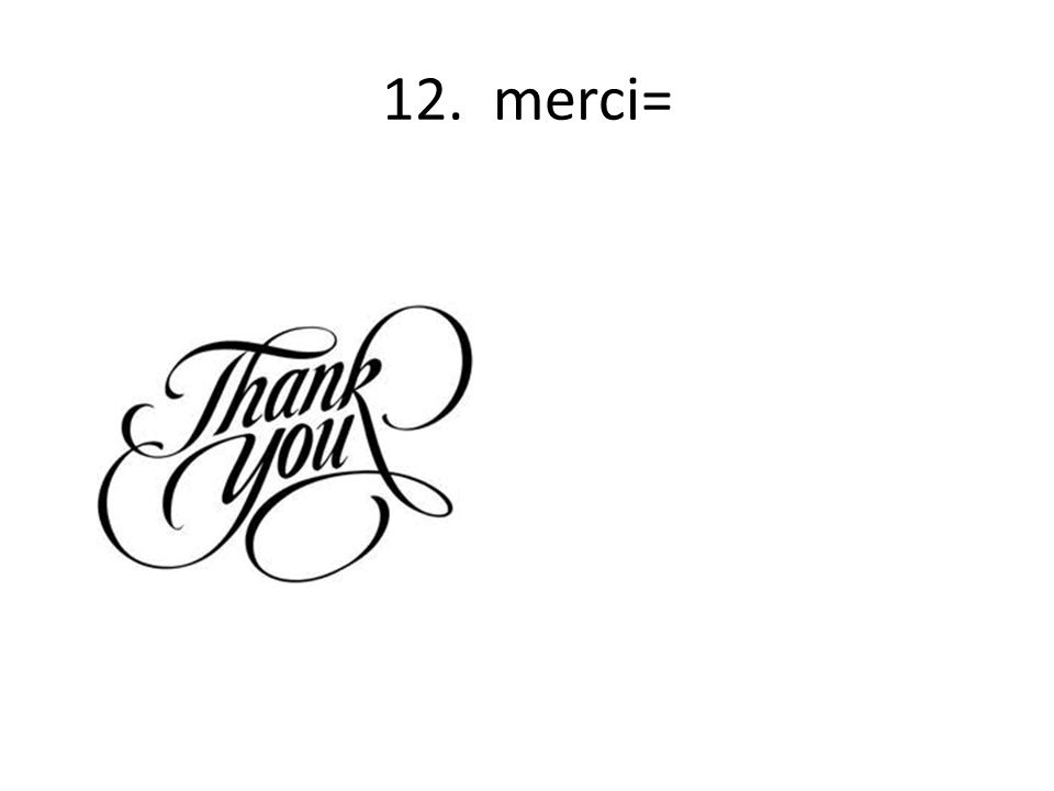 12. merci=
