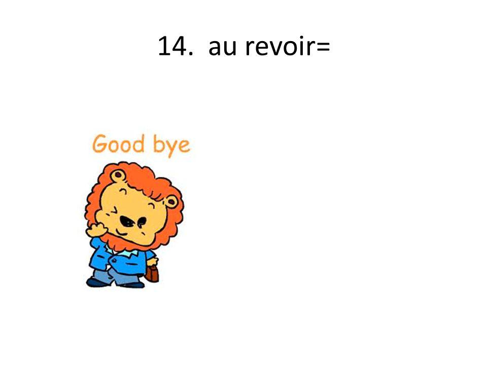 14. au revoir=
